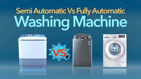 Semi-Automatic Vs Automatic Washing Machine