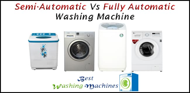 Semi-Automatic Vs Fully Automatic Washing Machine