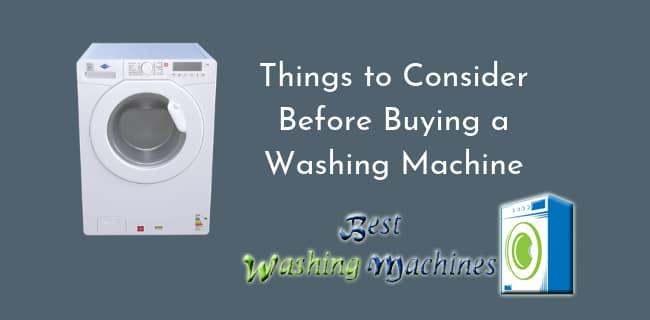Things To Keep In Mind Before You Purchase A Washing Machine